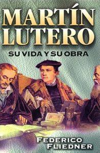 Federico Fliedner – Martín Lutero: Su vida y su obra