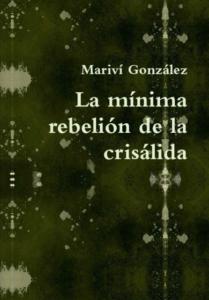 """Mariví González – La mínima rebelión de la crisálida<span class=""""rating-result after_title mr-filter rating-result-824"""" ><span class=""""no-rating-results-text"""">No hay votaciones todavía.</span></span>"""